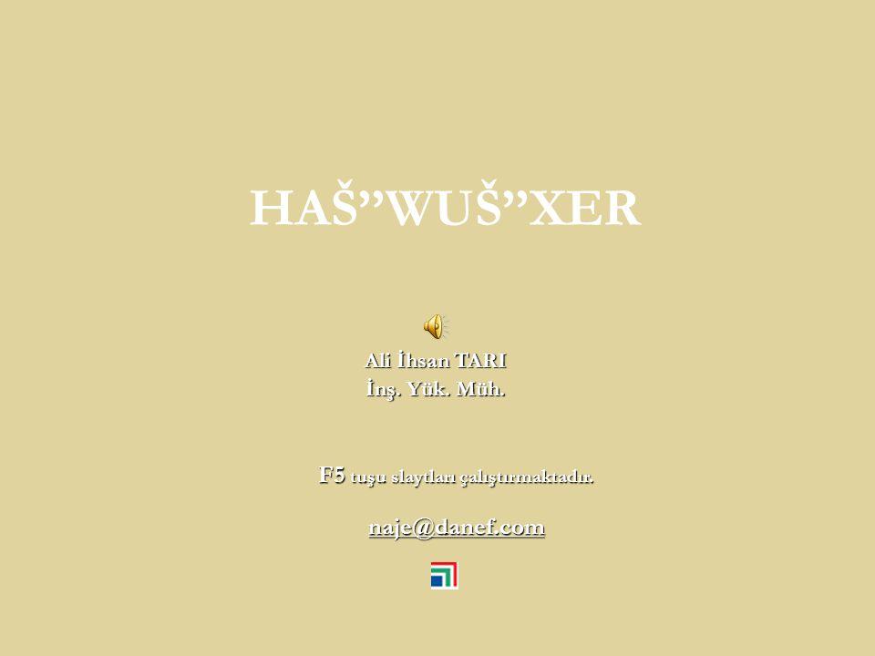 Ali İhsan TARI İnş. Yük. Müh. F5 tuşu slaytları çalıştırmaktadır. naje@danef.com HAŠ''WUŠ''XER