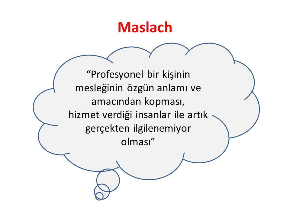 """Maslach """"Profesyonel bir kişinin mesleğinin özgün anlamı ve amacından kopması, hizmet verdiği insanlar ile artık gerçekten ilgilenemiyor olması"""""""