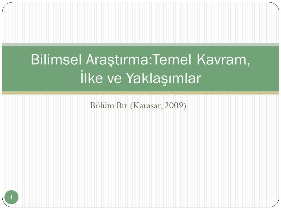 Bölüm Bir (Karasar, 2009) Bilimsel Araştırma:Temel Kavram, İlke ve Yaklaşımlar 1