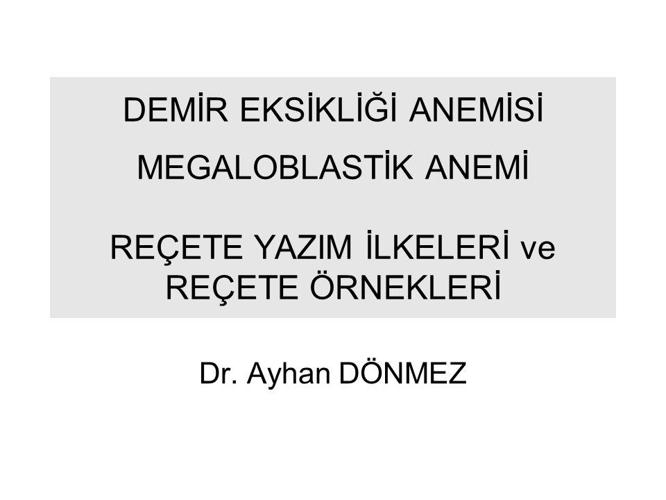 DEMİR EKSİKLİĞİ ANEMİSİ MEGALOBLASTİK ANEMİ REÇETE YAZIM İLKELERİ ve REÇETE ÖRNEKLERİ Dr. Ayhan DÖNMEZ