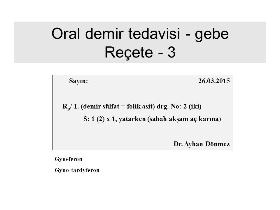 Oral demir tedavisi - gebe Reçete - 3 Sayın: 26.03.2015 R p / 1. (demir sülfat + folik asit) drg. No: 2 (iki) S: 1 (2) x 1, yatarken (sabah akşam aç k