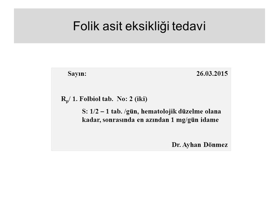 Folik asit eksikliği tedavi Sayın: 26.03.2015 R p / 1. Folbiol tab. No: 2 (iki) S: 1/2 – 1 tab. /gün, hematolojik düzelme olana kadar, sonrasında en a