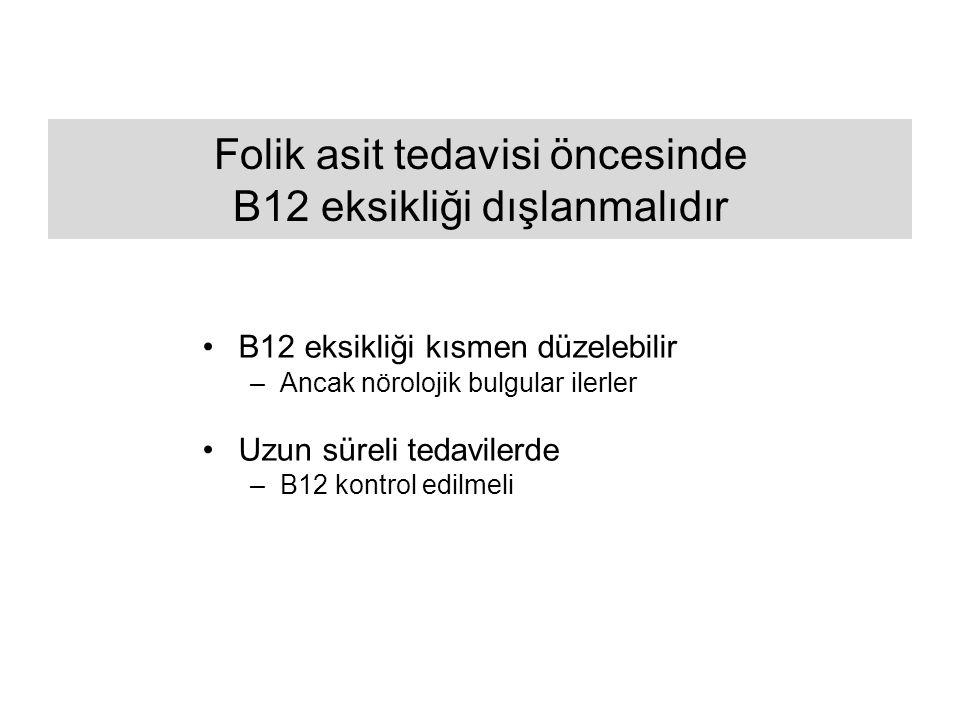 Folik asit tedavisi öncesinde B12 eksikliği dışlanmalıdır B12 eksikliği kısmen düzelebilir –Ancak nörolojik bulgular ilerler Uzun süreli tedavilerde –B12 kontrol edilmeli
