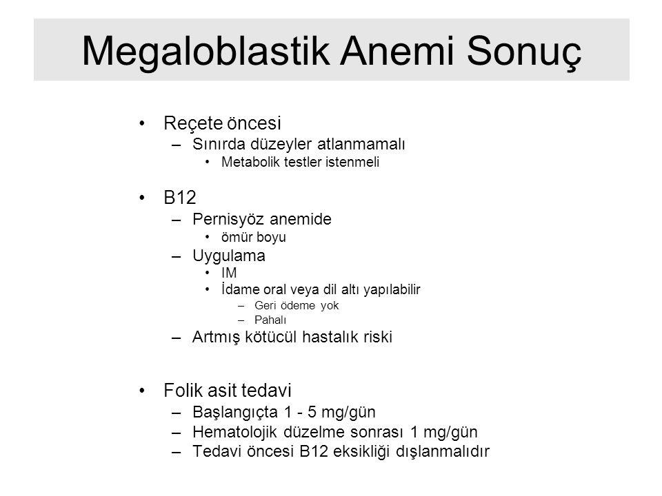 Megaloblastik Anemi Sonuç Reçete öncesi –Sınırda düzeyler atlanmamalı Metabolik testler istenmeli B12 –Pernisyöz anemide ömür boyu –Uygulama IM İdame