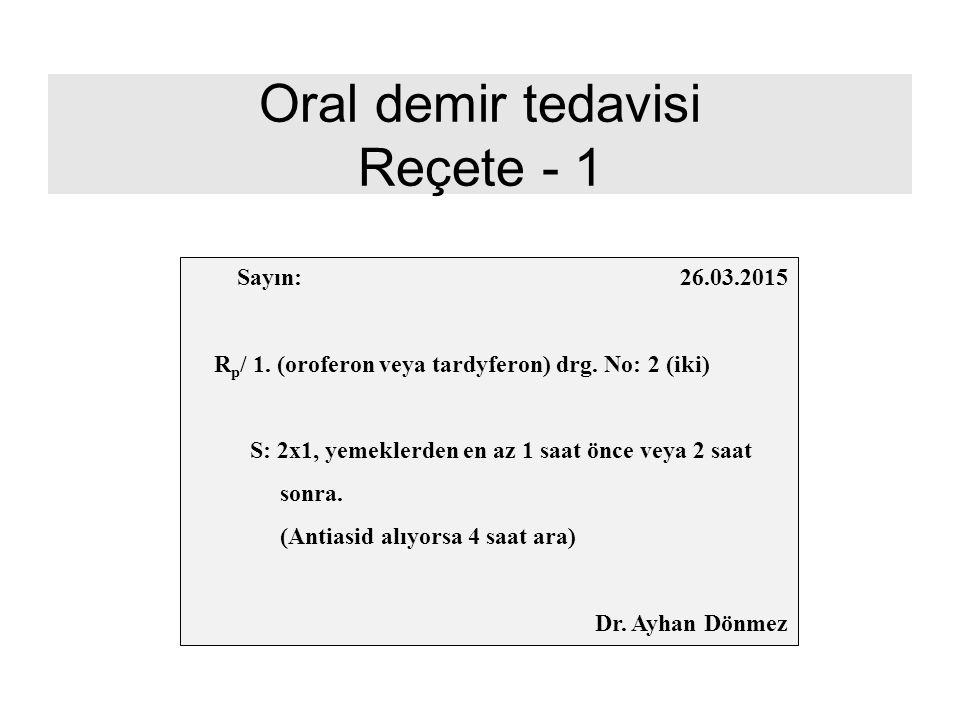 Oral demir tedavisi Reçete - 1 Sayın: 26.03.2015 R p / 1. (oroferon veya tardyferon) drg. No: 2 (iki) S: 2x1, yemeklerden en az 1 saat önce veya 2 saa