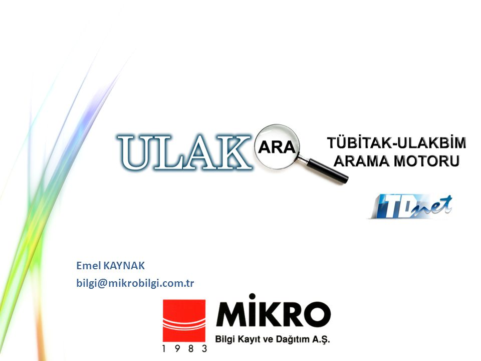 Mikro Bilgi Kayıt ve Dağıtım A.Ş.2 http://www.ulakbim.gov.tr/cabim/vt/ulakara/ http://www.ulakbim.gov.tr/