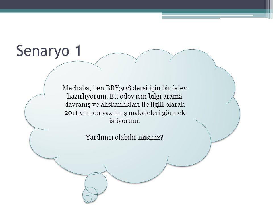 Senaryo 1 Merhaba, ben BBY308 dersi için bir ödev hazırlıyorum. Bu ödev için bilgi arama davranış ve alışkanlıkları ile ilgili olarak 2011 yılında yaz