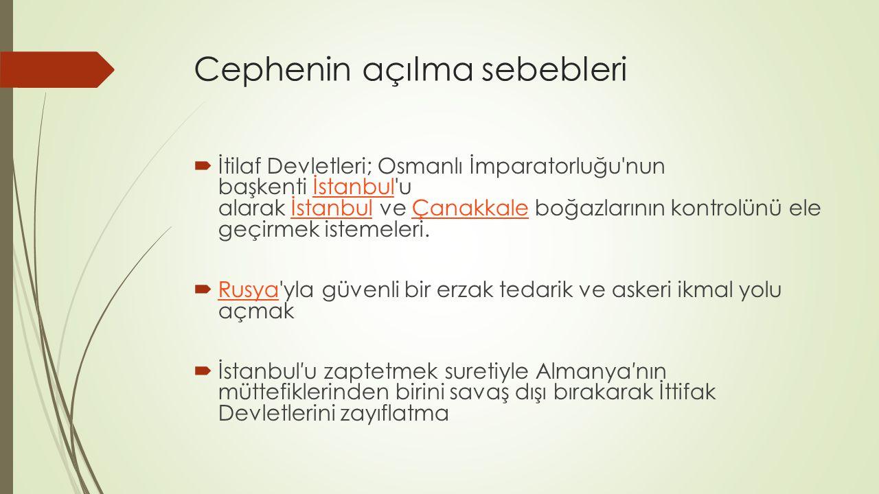 Cephenin açılma sebebleri  İtilaf Devletleri; Osmanlı İmparatorluğu'nun başkenti İstanbul'u alarak İstanbul ve Çanakkale boğazlarının kontrolünü ele
