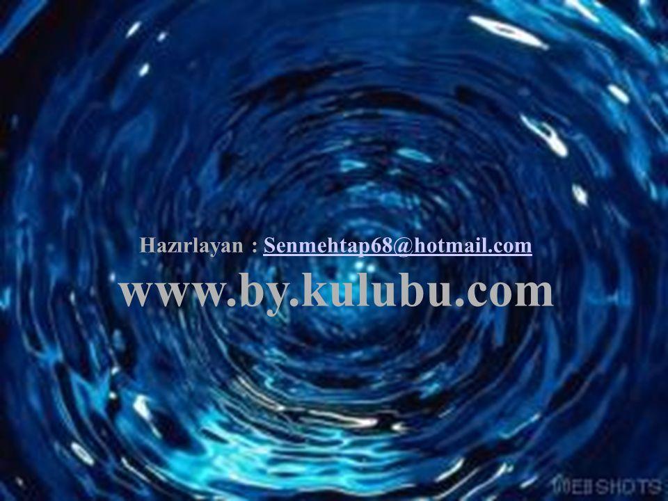 Hazırlayan : Senmehtap68@hotmail.com www.by.kulubu.com