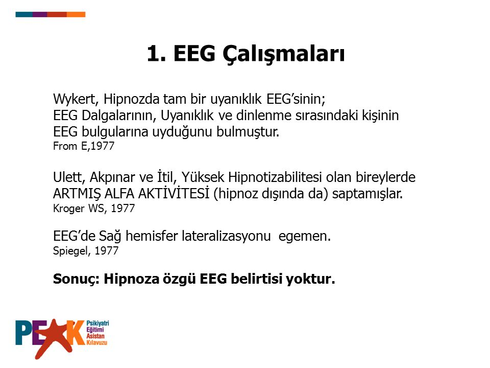 1. EEG Çalışmaları Wykert, Hipnozda tam bir uyanıklık EEG'sinin; EEG Dalgalarının, Uyanıklık ve dinlenme sırasındaki kişinin EEG bulgularına uyduğunu