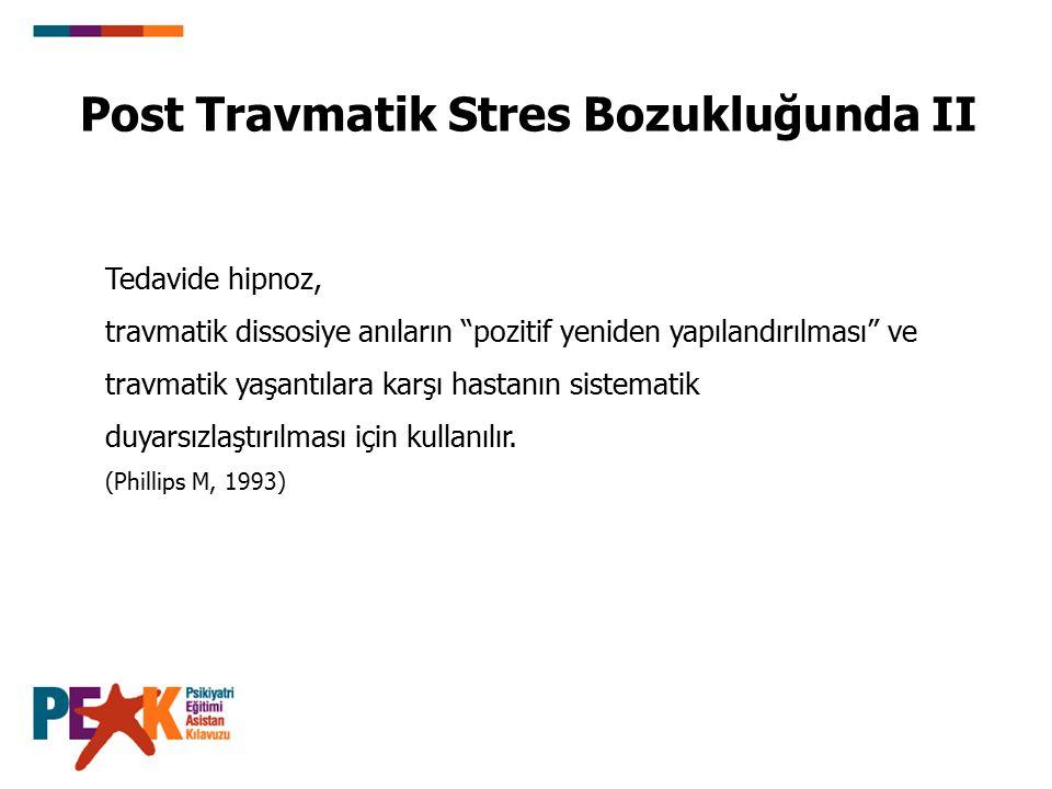 """Post Travmatik Stres Bozukluğunda II Tedavide hipnoz, travmatik dissosiye anıların """"pozitif yeniden yapılandırılması"""" ve travmatik yaşantılara karşı h"""