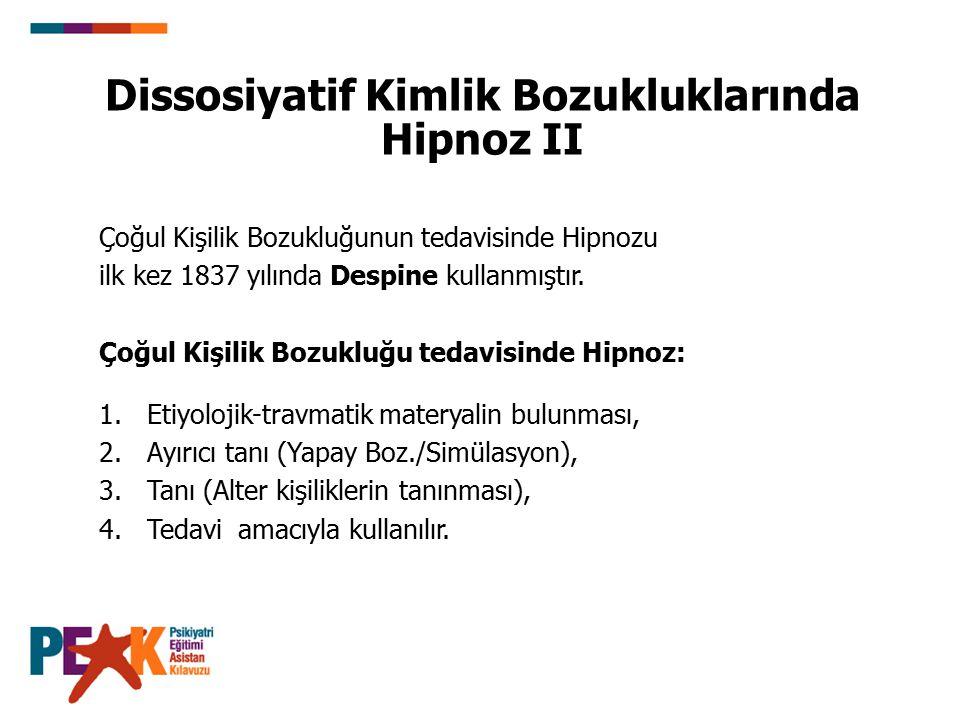 Dissosiyatif Kimlik Bozukluklarında Hipnoz II Çoğul Kişilik Bozukluğunun tedavisinde Hipnozu ilk kez 1837 yılında Despine kullanmıştır. Çoğul Kişilik