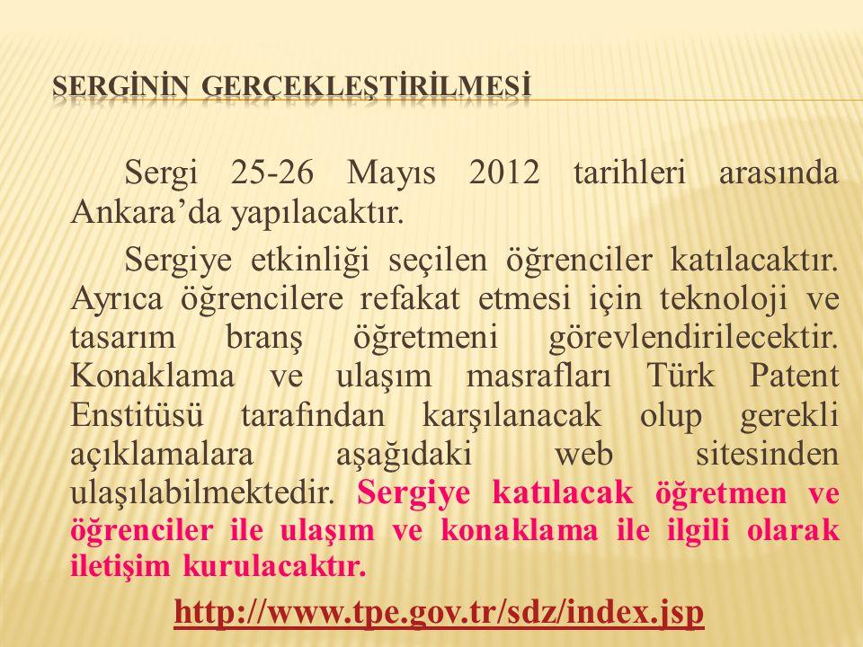 Sergi 25-26 Mayıs 2012 tarihleri arasında Ankara'da yapılacaktır. Sergiye etkinliği seçilen öğrenciler katılacaktır. Ayrıca öğrencilere refakat etmesi