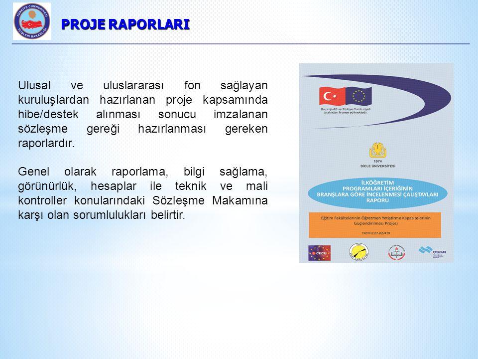 PROJE RAPORLARI PROJE RAPORLARI Ulusal ve uluslararası fon sağlayan kuruluşlardan hazırlanan proje kapsamında hibe/destek alınması sonucu imzalanan sözleşme gereği hazırlanması gereken raporlardır.