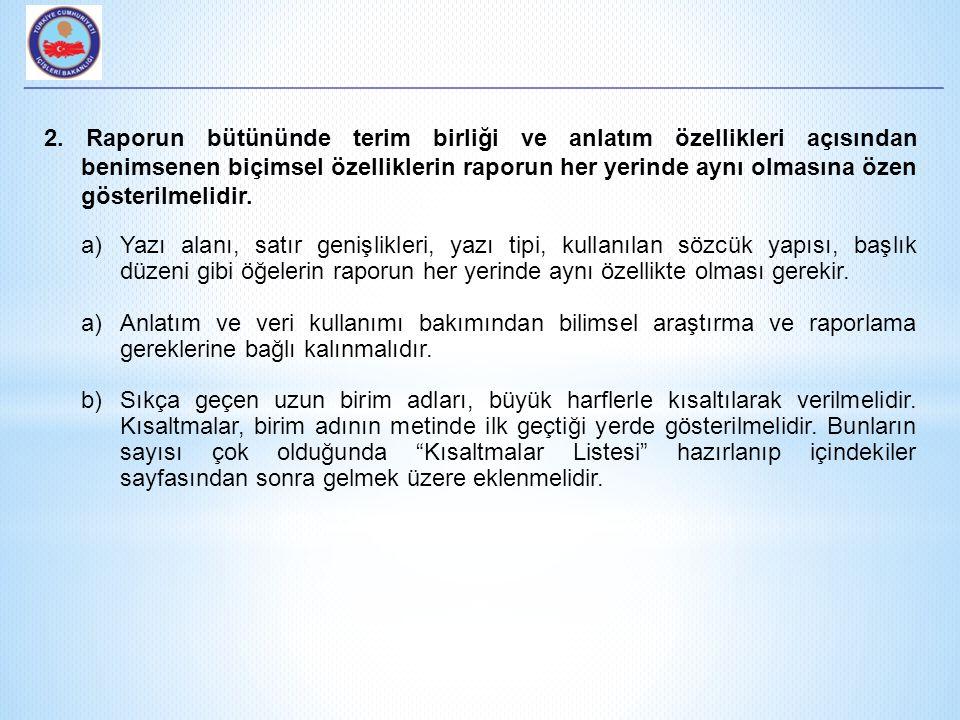 2. Raporun bütününde terim birliği ve anlatım özellikleri açısından benimsenen biçimsel özelliklerin raporun her yerinde aynı olmasına özen gösterilme