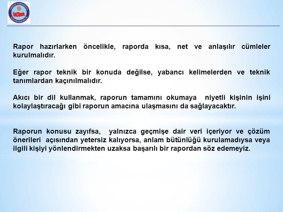 Rapor hazırlarken öncelikle, raporda kısa, net ve anlaşılır cümleler kurulmalıdır.