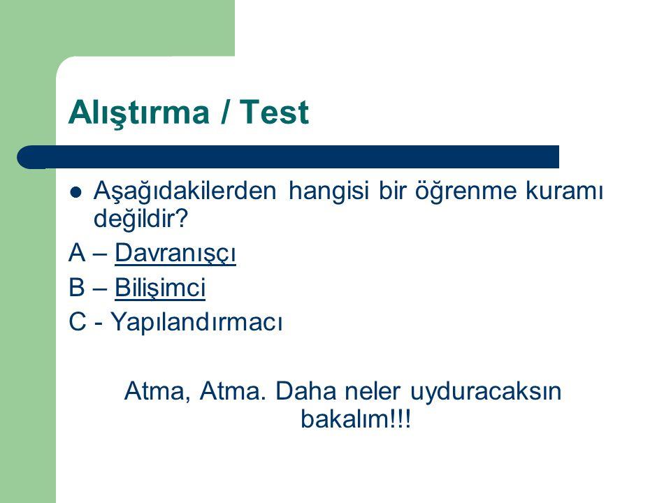 Alıştırma / Test Aşağıdakilerden hangisi bir öğrenme kuramı değidir? A – Davranışçı B – BilişimciBilişimci C - YapılandırmacıYapılandırmacı Yanlış Cev