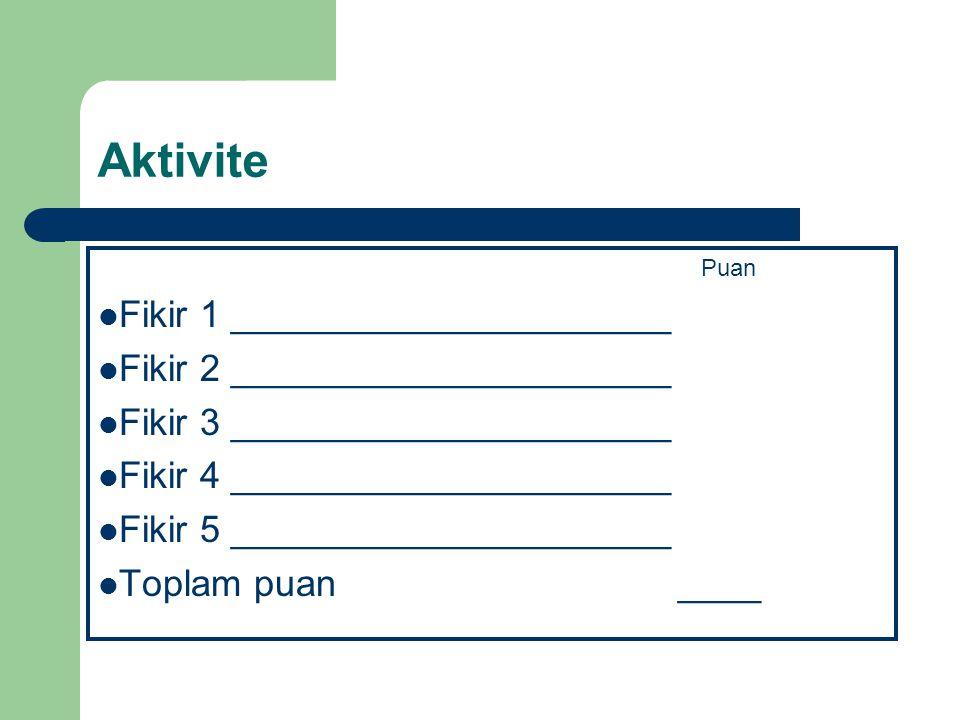 Aktivite Her bir düşünceyi 1 – 5 arası notlandırın 5 = Müthiş!!! Çok sevdim 4 = Güzel 3 = Orta halli 2 = İdare eder 1 = Sevmedim