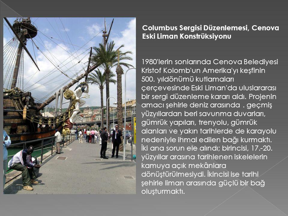 Columbus Sergisi Düzenlemesi, Cenova Eski Liman Konstrüksiyonu 1980'lerin sonlarında Cenova Belediyesi Kristof Kolomb'un Amerika'yı keşfinin 500. yıld