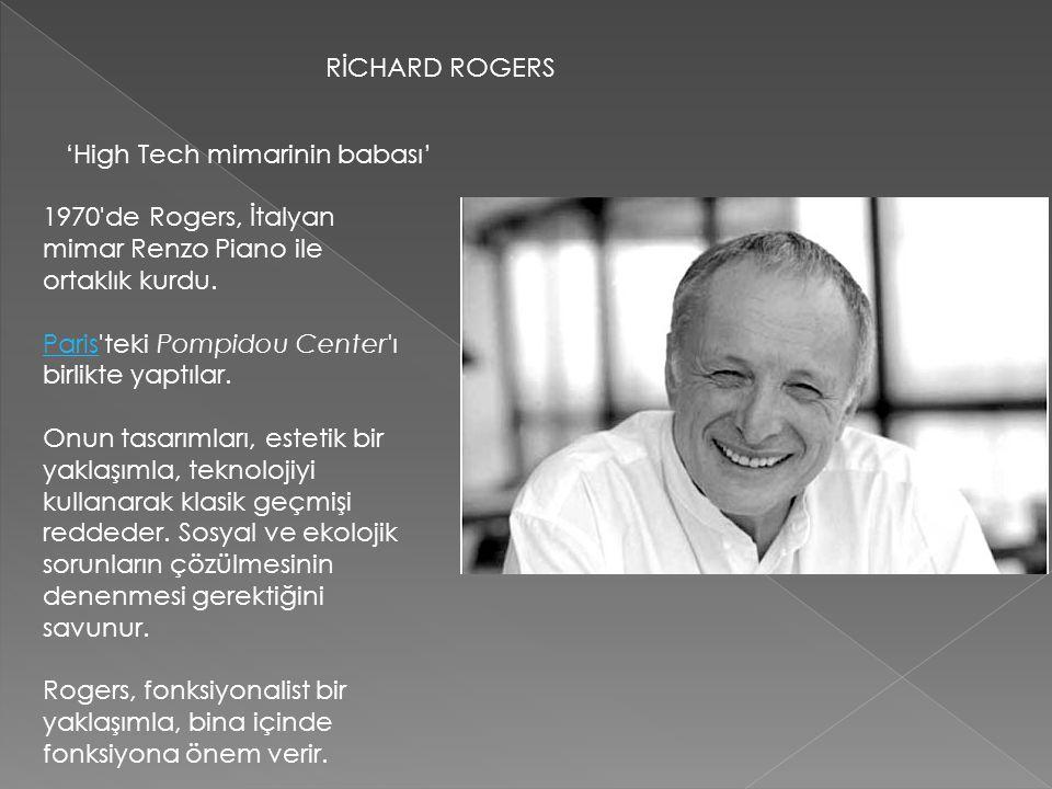 RİCHARD ROGERS 1970'de Rogers, İtalyan mimar Renzo Piano ile ortaklık kurdu. ParisParis'teki Pompidou Center'ı birlikte yaptılar. Onun tasarımları, es