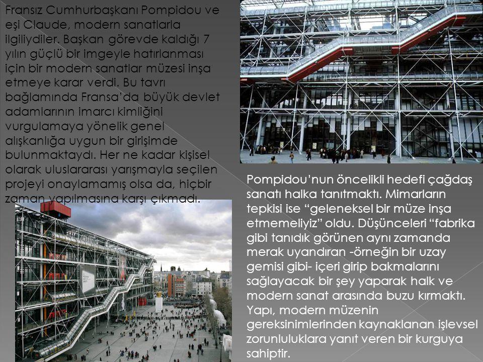 """Pompidou'nun öncelikli hedefi çağdaş sanatı halka tanıtmaktı. Mimarların tepkisi ise """"geleneksel bir müze inşa etmemeliyiz"""" oldu. Düşünceleri """"fabrika"""