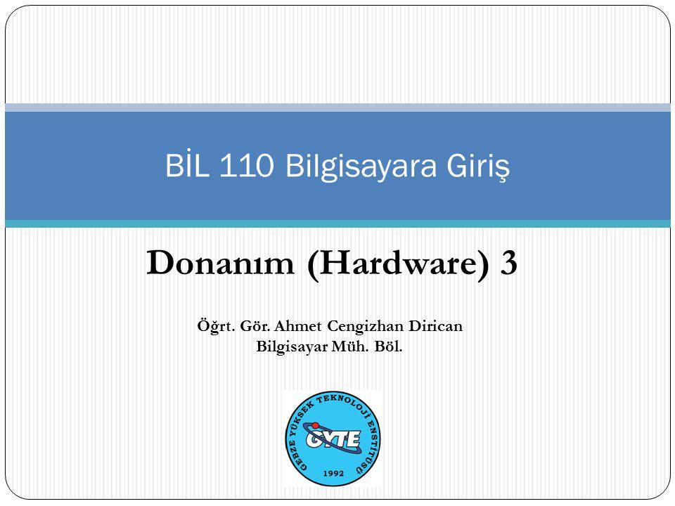 Donanım (Hardware) 3 BİL 110 Bilgisayara Giriş Öğrt. Gör. Ahmet Cengizhan Dirican Bilgisayar Müh. Böl.