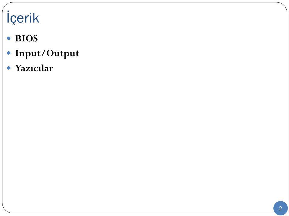 2 BIOS Input/Output Yazıcılar İçerik