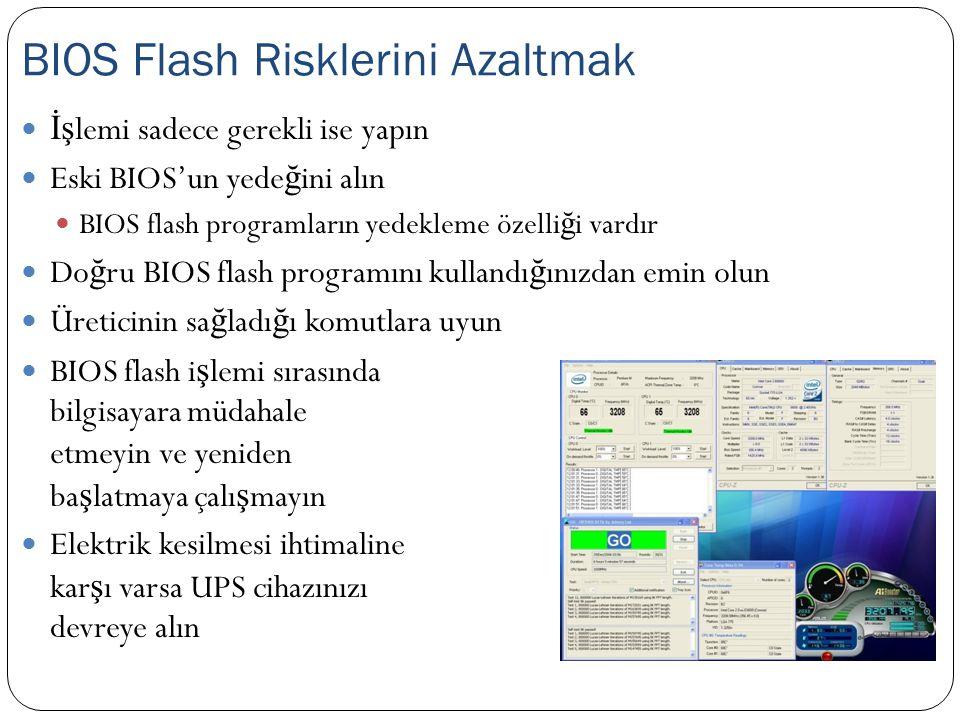 İş lemi sadece gerekli ise yapın Eski BIOS'un yede ğ ini alın BIOS flash programların yedekleme özelli ğ i vardır Do ğ ru BIOS flash programını kullan