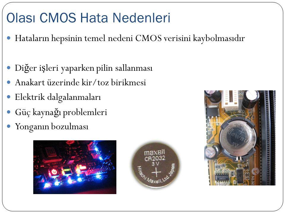 Hataların hepsinin temel nedeni CMOS verisini kaybolmasıdır Di ğ er i ş leri yaparken pilin sallanması Anakart üzerinde kir/toz birikmesi Elektrik dal