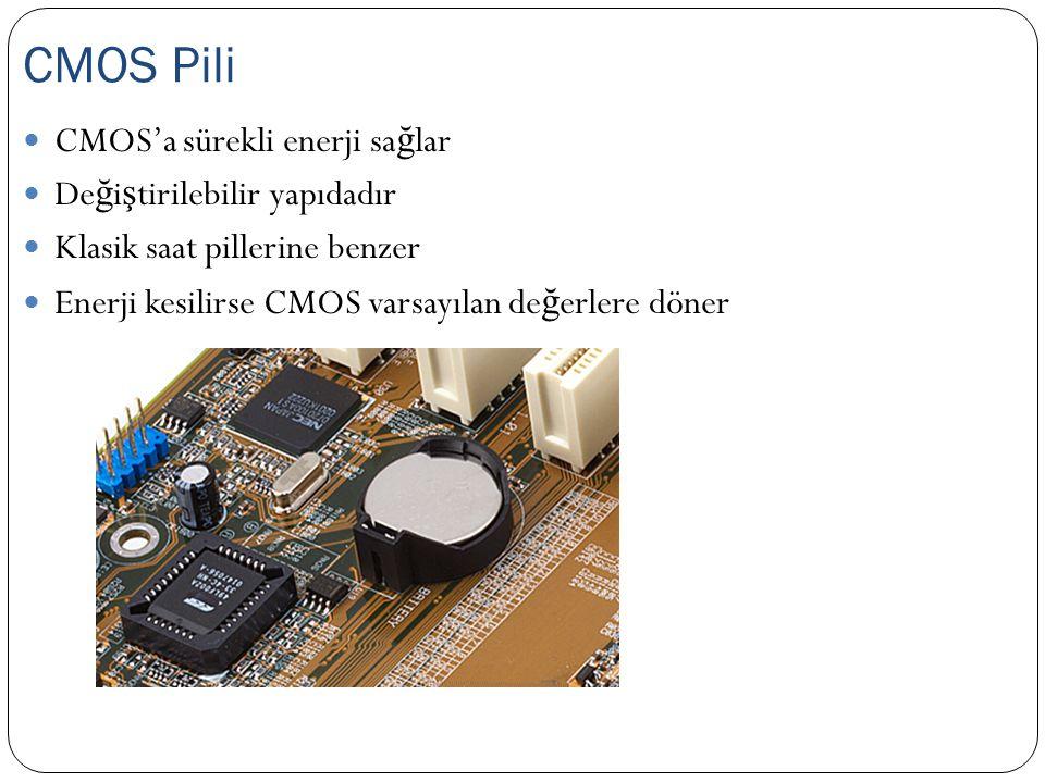 BIOS ve CMOS Karşılaştırması BIOSCMOS Yazılımları depolarVerileri depolar Sistem kapanınca silinmezPil ile desteklendiği sürece silinmez Özel Flash işlemi ile değiştirilebilirCMOS setup yazılımı ile değiştirilebilir Ortalama 64 KB boyuta sahiptirOrtalama 128 byte boyuta sahiptir Anakart üzerinde birbirlerini tamamlayan ayrı yongalardır
