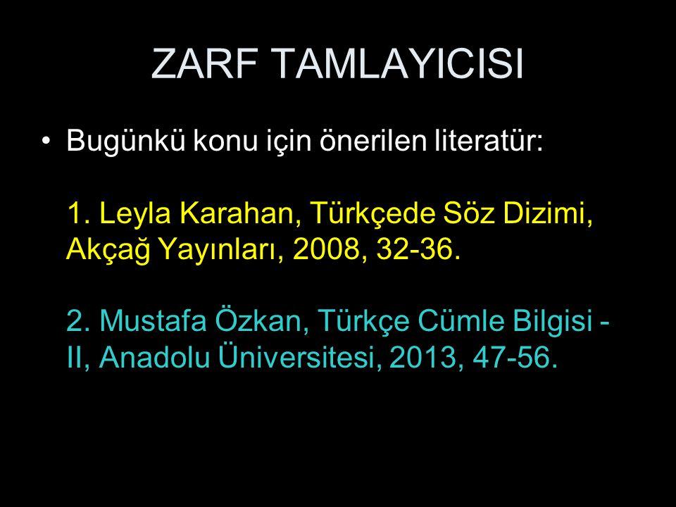 Bugünkü konu için önerilen literatür: 1. Leyla Karahan, Türkçede Söz Dizimi, Akçağ Yayınları, 2008, 32-36. 2. Mustafa Özkan, Türkçe Cümle Bilgisi - II