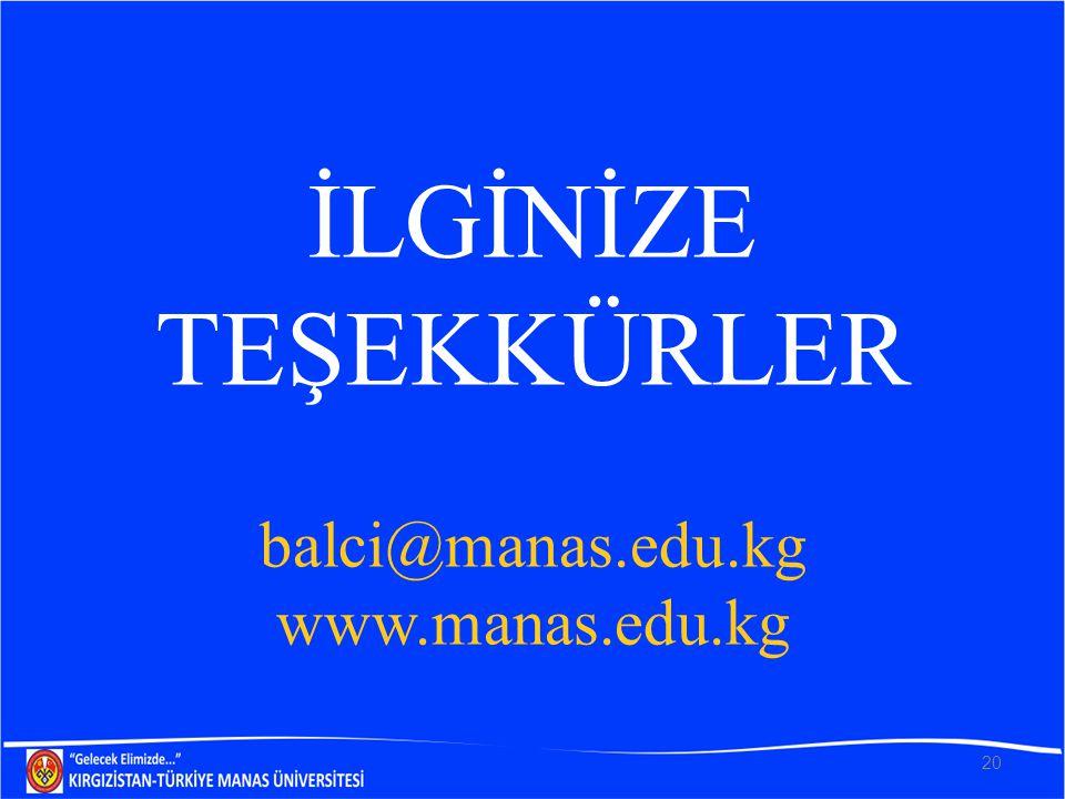 İLGİNİZE TEŞEKKÜRLER balci@manas.edu.kg www.manas.edu.kg 20