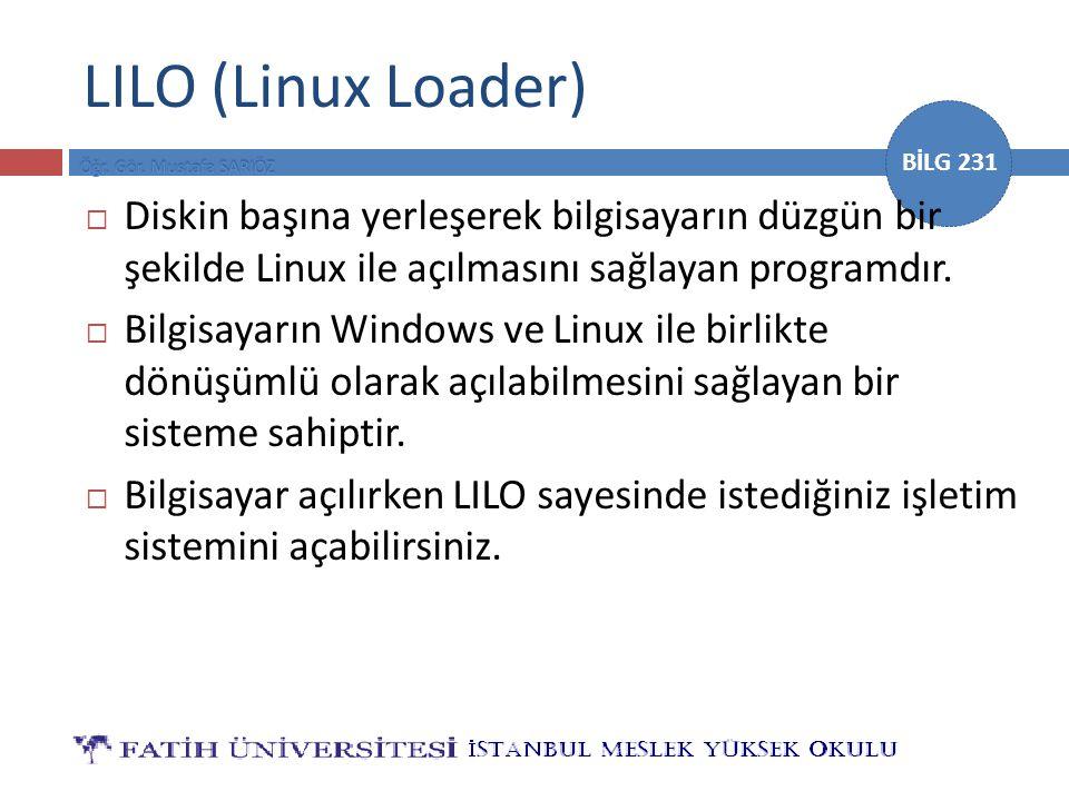 BİLG 231 LILO (Linux Loader)  Diskin başına yerleşerek bilgisayarın düzgün bir şekilde Linux ile açılmasını sağlayan programdır.