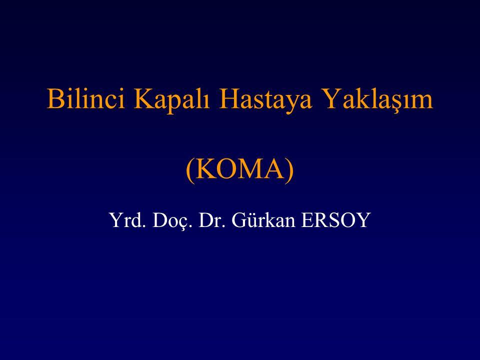 Bilinci Kapalı Hastaya Yaklaşım (KOMA) Yrd. Doç. Dr. Gürkan ERSOY