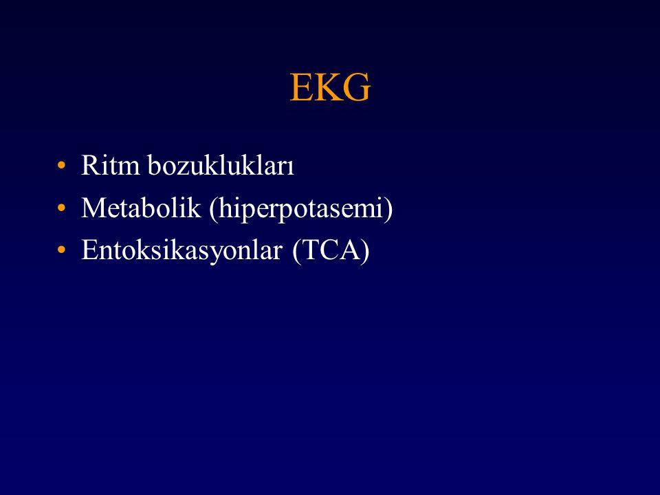 EKG Ritm bozuklukları Metabolik (hiperpotasemi) Entoksikasyonlar (TCA)