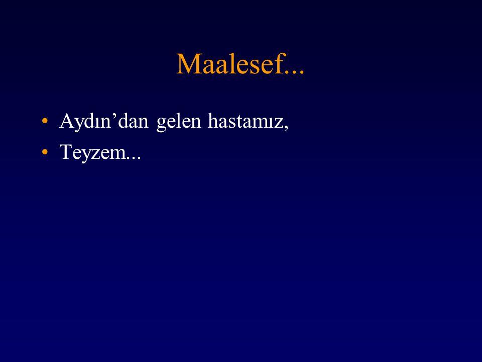 Maalesef... Aydın'dan gelen hastamız, Teyzem...