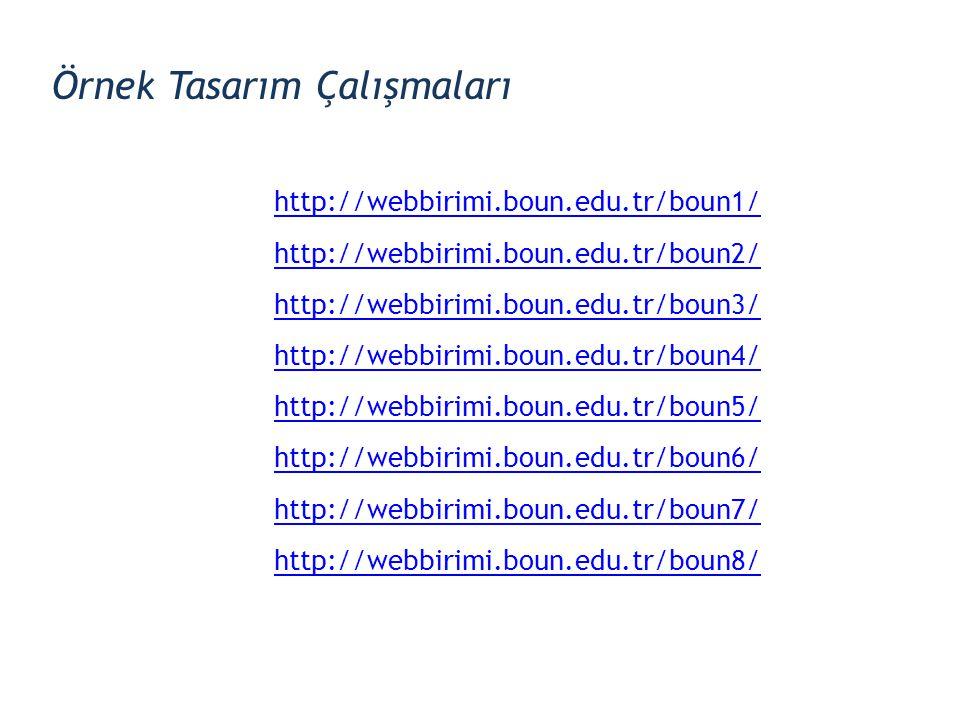 Örnek Tasarım Çalışmaları http://webbirimi.boun.edu.tr/boun1/ http://webbirimi.boun.edu.tr/boun2/ http://webbirimi.boun.edu.tr/boun3/ http://webbirimi