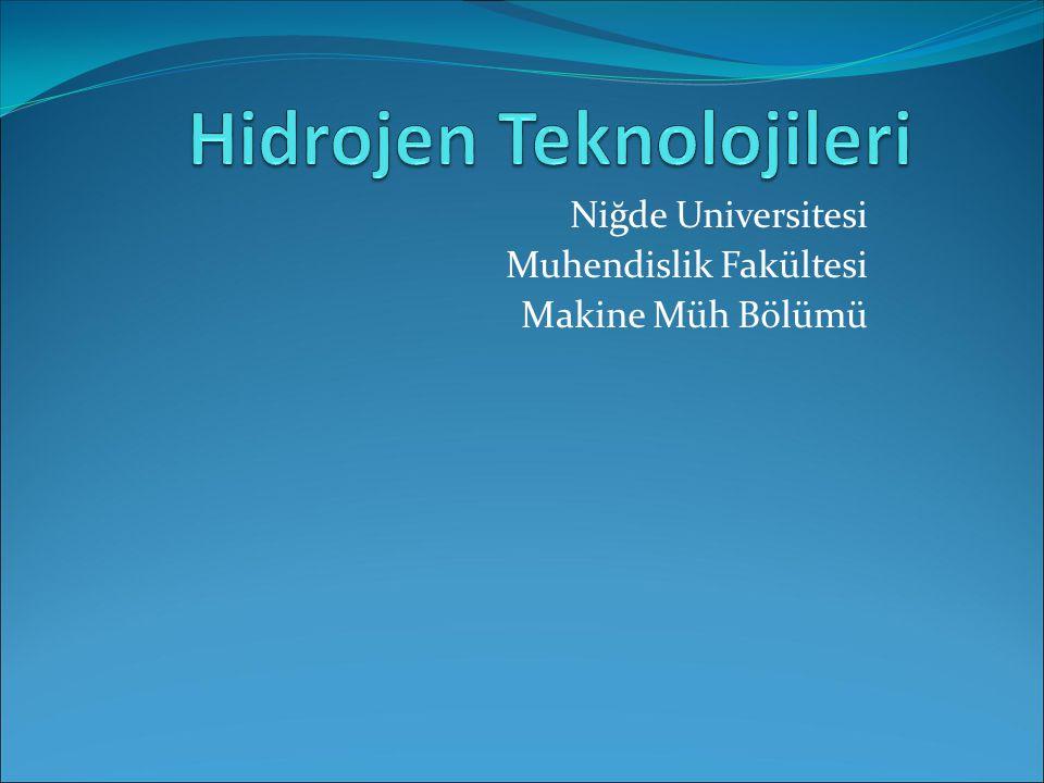 Sunum Planı Hidrojen Enerjisine giriş Hidrojen Üretim Metotları Hidrojenin Depolanması Hidrojen Enerjisi Uygulamaları Niğde Üniversitesinde Yapılan Çalışmalar(Hidrojen Üretimi) Sonuç ve Öneriler