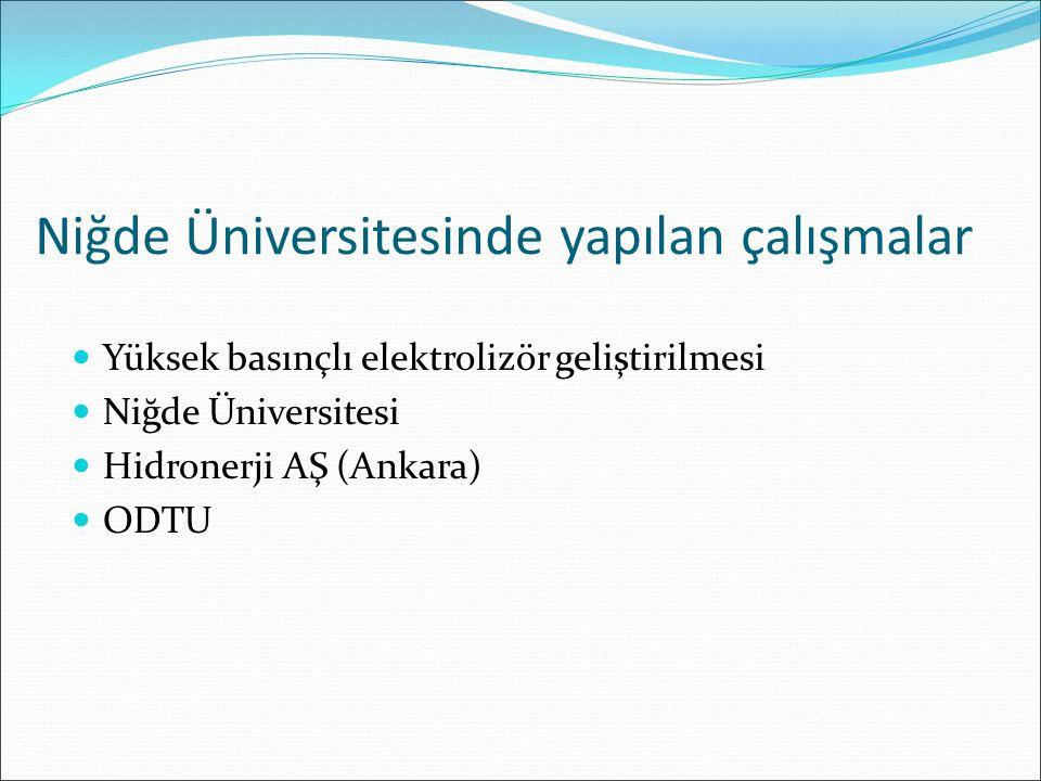 Niğde Üniversitesinde yapılan çalışmalar Yüksek basınçlı elektrolizör geliştirilmesi Niğde Üniversitesi Hidronerji AŞ (Ankara) ODTU