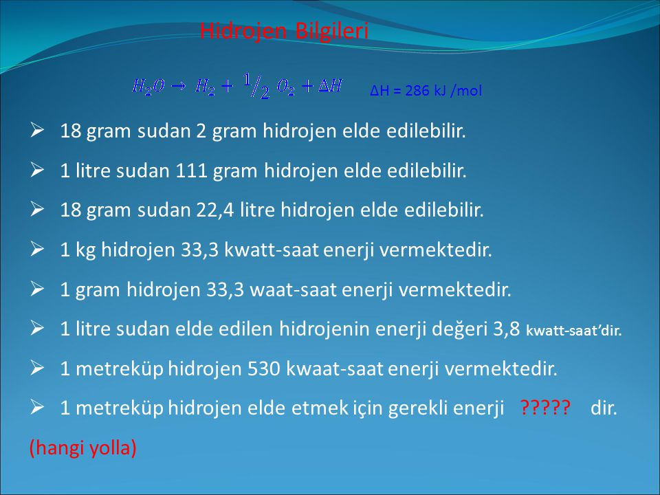 Hidrojen Bilgileri ΔH = 286 kJ /mol  18 gram sudan 2 gram hidrojen elde edilebilir.  1 litre sudan 111 gram hidrojen elde edilebilir.  18 gram suda