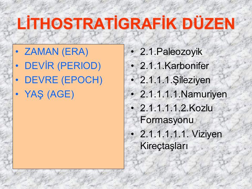 LİTHOSTRATİGRAFİK DÜZEN ZAMAN (ERA) DEVİR (PERIOD) DEVRE (EPOCH) YAŞ (AGE) 2.1.Paleozoyik 2.1.1.Karbonifer 2.1.1.1.Şileziyen 2.1.1.1.1.Namuriyen 2.1.1