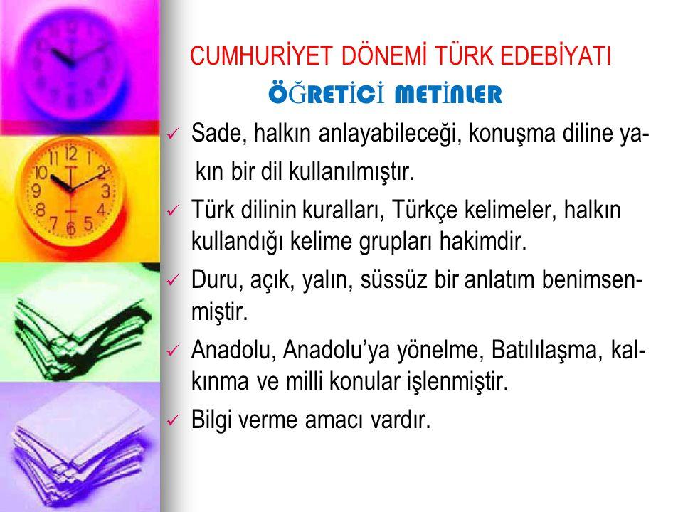 CUMHURİYET DÖNEMİ TÜRK EDEBİYATI Ö Ğ RET İ C İ MET İ NLER Sade, halkın anlayabileceği, konuşma diline ya- kın bir dil kullanılmıştır. Türk dilinin kur
