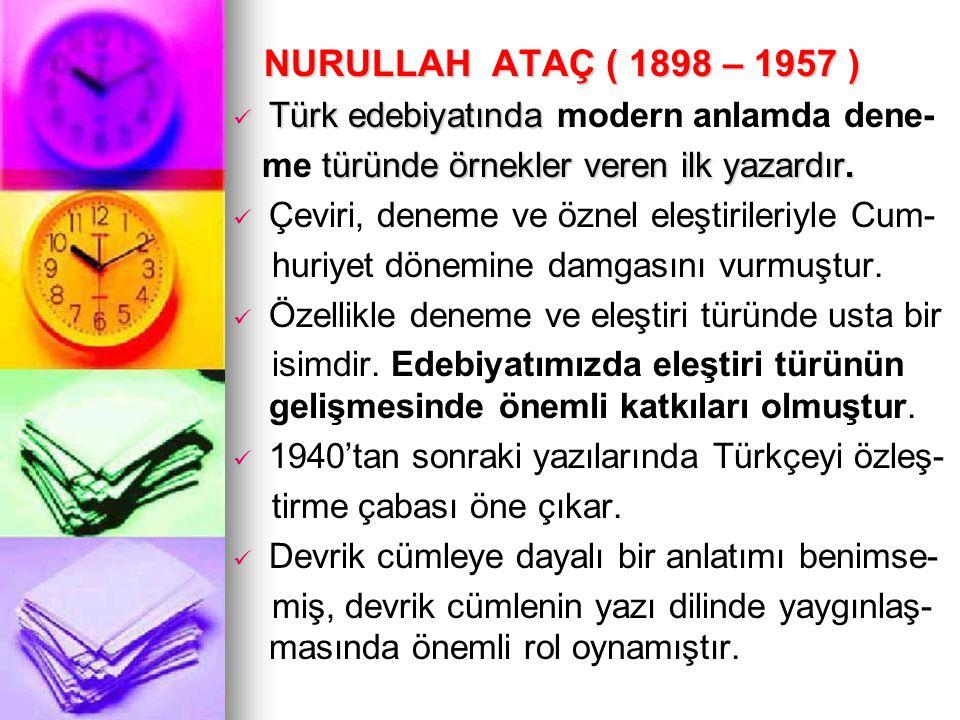 NURULLAH ATAÇ ( 1898 – 1957 ) NURULLAH ATAÇ ( 1898 – 1957 ) Türk edebiyatında Türk edebiyatında modern anlamda dene- türünde örnekler veren ilk yazard