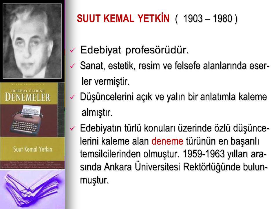 ( 1903 – 1980 ) SUUT KEMAL YETKİN ( 1903 – 1980 ) Edebiyat profesörüdür. Edebiyat profesörüdür. Sanat, estetik, resim ve felsefe alanlarında eser- San