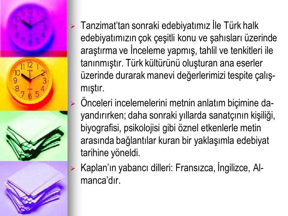   Tanzimat'tan sonraki edebiyatımız İle Türk halk edebiyatımızın çok çeşitli konu ve şahısları üzerinde araştırma ve İnceleme yapmış, tahlil ve tenk