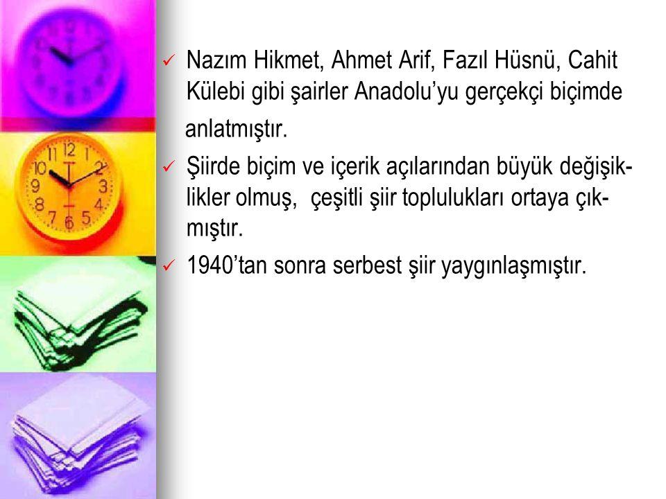 Nazım Hikmet, Ahmet Arif, Fazıl Hüsnü, Cahit Külebi gibi şairler Anadolu'yu gerçekçi biçimde anlatmıştır. Şiirde biçim ve içerik açılarından büyük değ