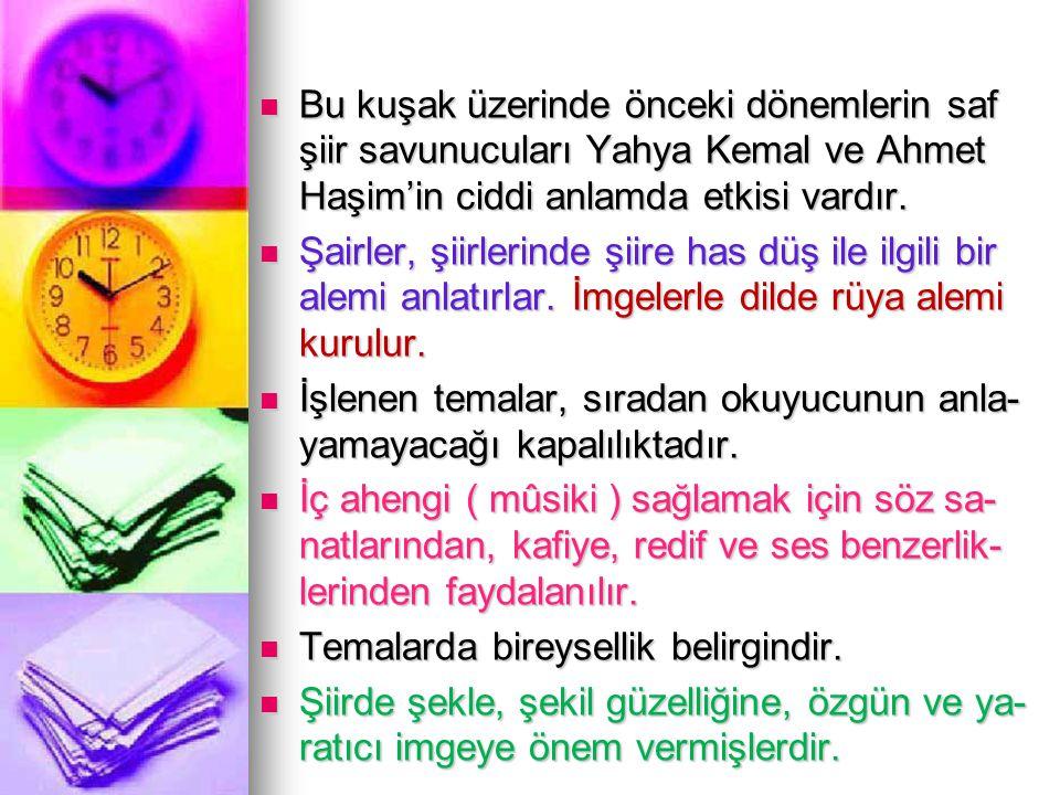 Bu kuşak üzerinde önceki dönemlerin saf şiir savunucuları Yahya Kemal ve Ahmet Haşim'in ciddi anlamda etkisi vardır. Bu kuşak üzerinde önceki dönemler