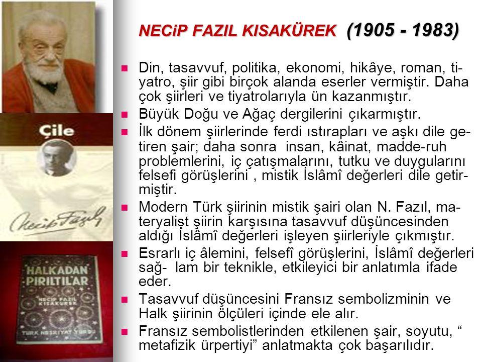 NECiP FAZIL KISAKÜREK (1905 - 1983) NECiP FAZIL KISAKÜREK (1905 - 1983) Din, tasavvuf, politika, ekonomi, hikâye, roman, ti- yatro, şiir gibi birçok a
