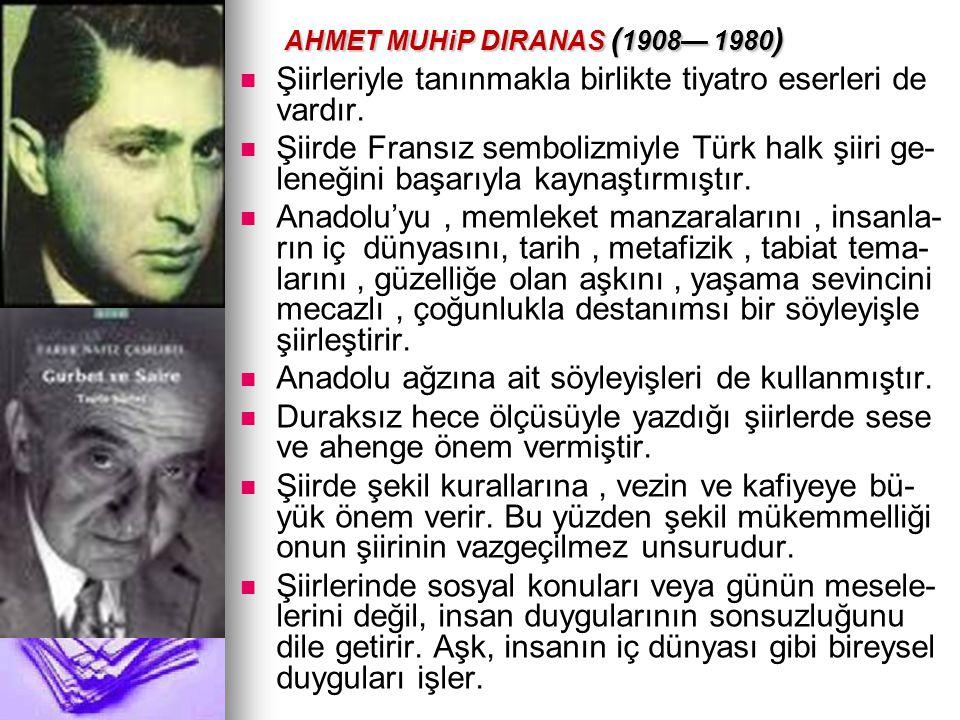 AHMET MUHiP DIRANAS ( 1908— 1980 ) AHMET MUHiP DIRANAS ( 1908— 1980 ) Şiirleriyle tanınmakla birlikte tiyatro eserleri de vardır. Şiirde Fransız sembo