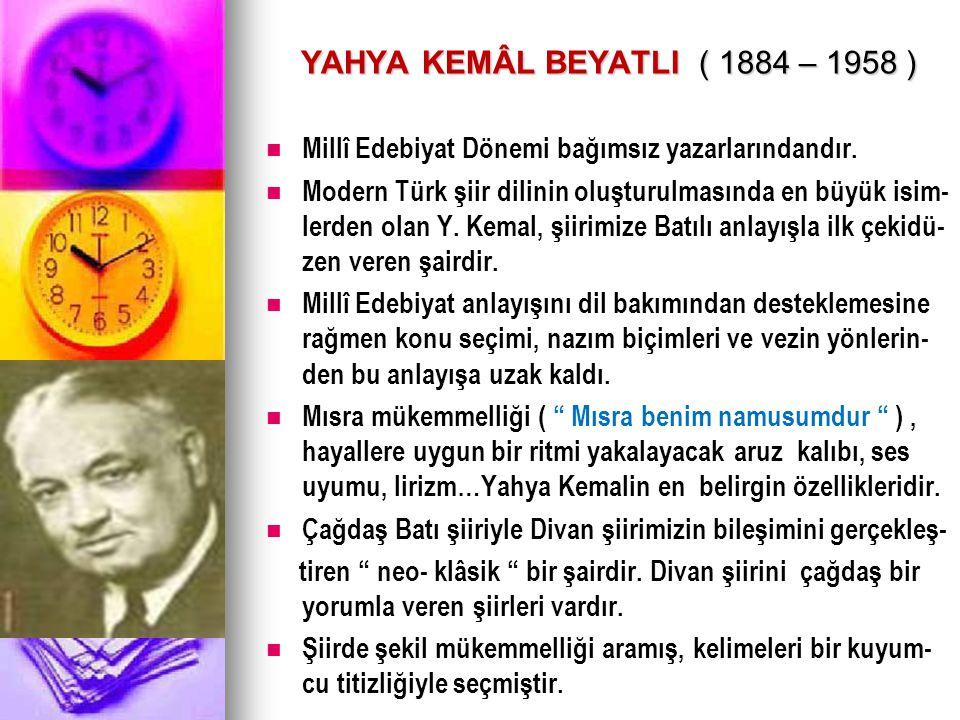 YAHYA KEMÂL BEYATLI ( 1884 – 1958 ) YAHYA KEMÂL BEYATLI ( 1884 – 1958 ) Millî Edebiyat Dönemi bağımsız yazarlarındandır. Modern Türk şiir dilinin oluş